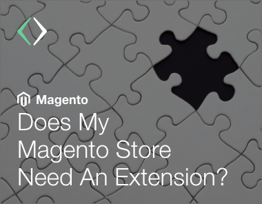 does your magento store need an extension? the when any why