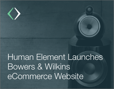 human element laucnhes bowers & wilkins ecommerce magento website